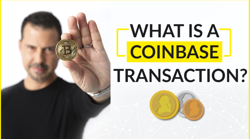 What is a CoinbaseTransaction?